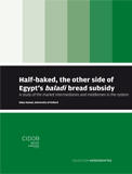 Half-baked, the other side of Egypt's baladi bread subsidy.  A study of the market intermediaries and middlemen in the system