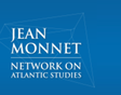 The Jean Monnet Network on Atlantic Studies
